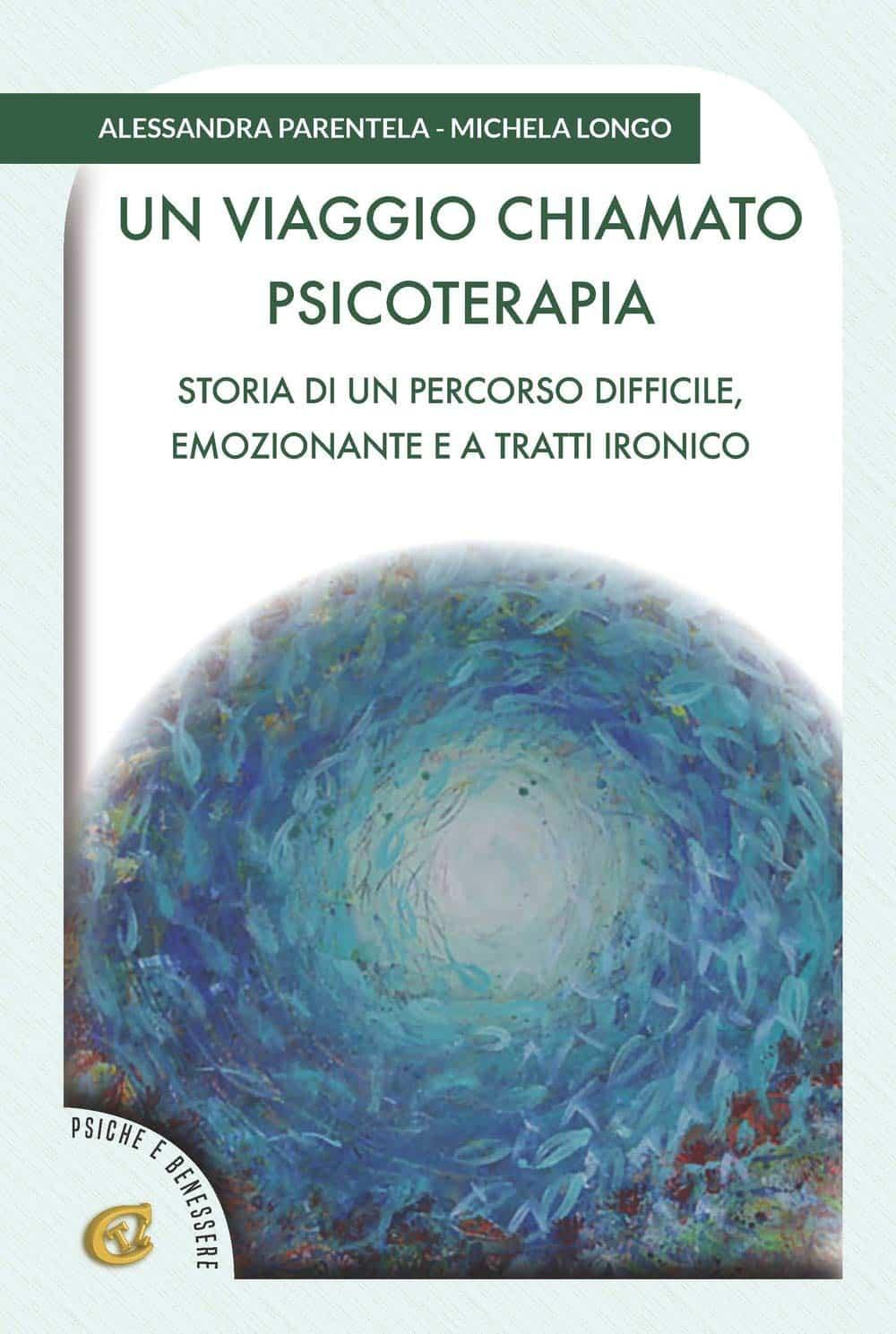 Un viaggio chiamato psicoterapia. Storia di un percorso difficile, emozionante e a tratti ironico (2019) di A. Parentela e M. Longo – Recensione del libro