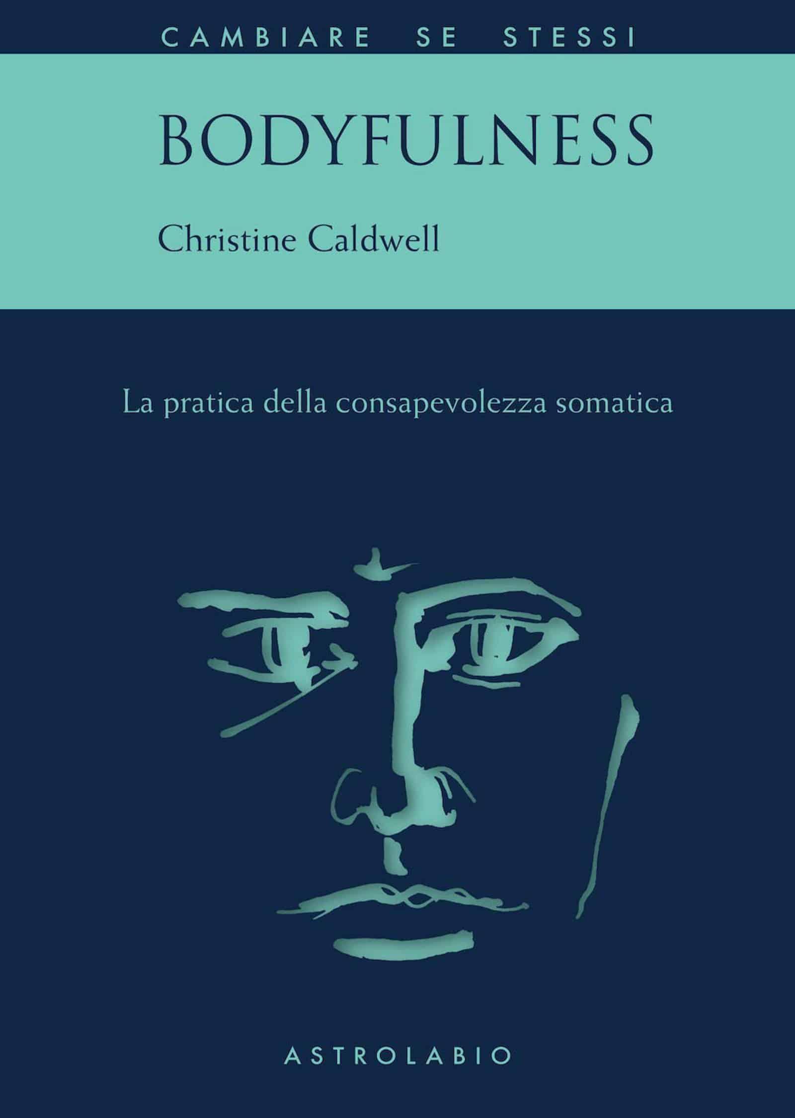 Bodyfulness. La pratica della consapevolezza somatica (2020) di C. Caldwell – Recensione