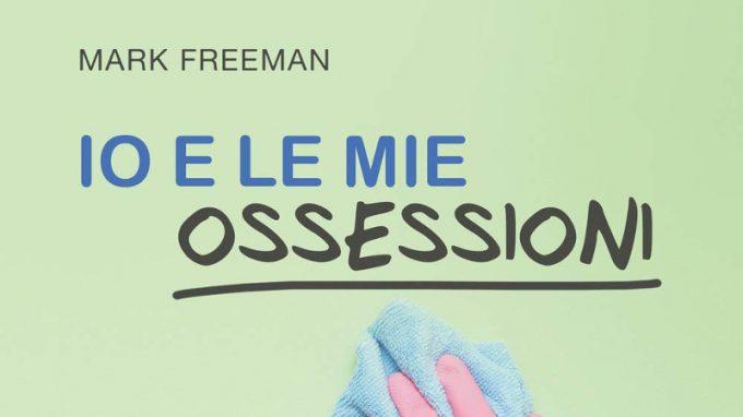 Io e le mie ossessioni (2020) di Mark Freeman – Recensione del libro