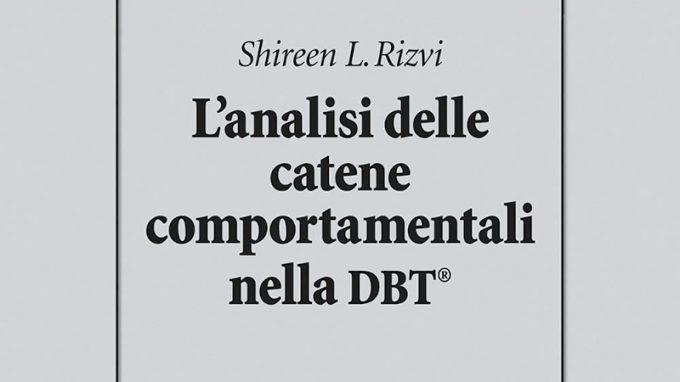 L'analisi delle catene comportamentali nella DBT (2020) – Recensione del libro di Shireen L. Rizvi