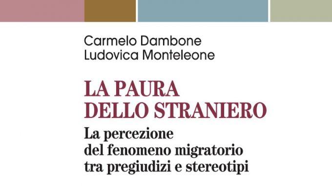 La Paura dello straniero. La percezione del fenomeno migratorio tra pregiudizi e stereotipi (2019) di C. Dambone e L. Monteleone – Recensione del libro