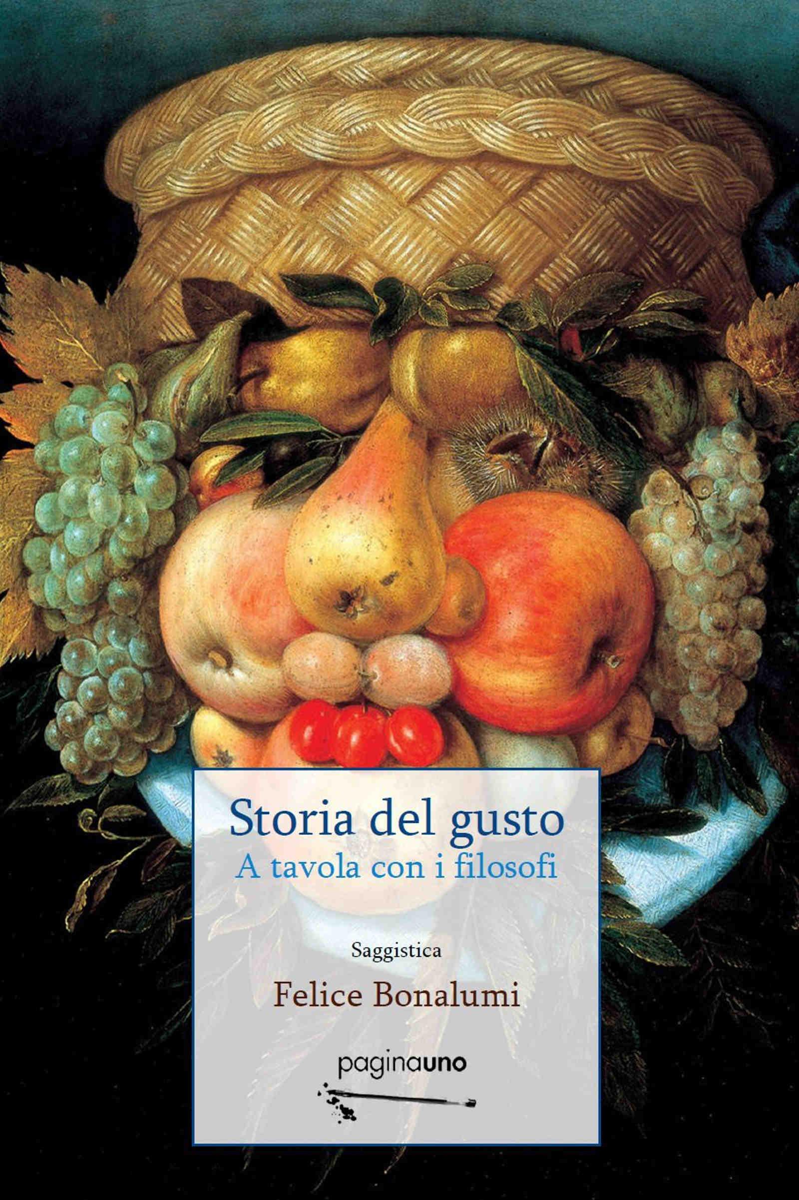 Storia del gusto. A tavola con i filosofi (2018) di Felice Bonalumi – Recensione