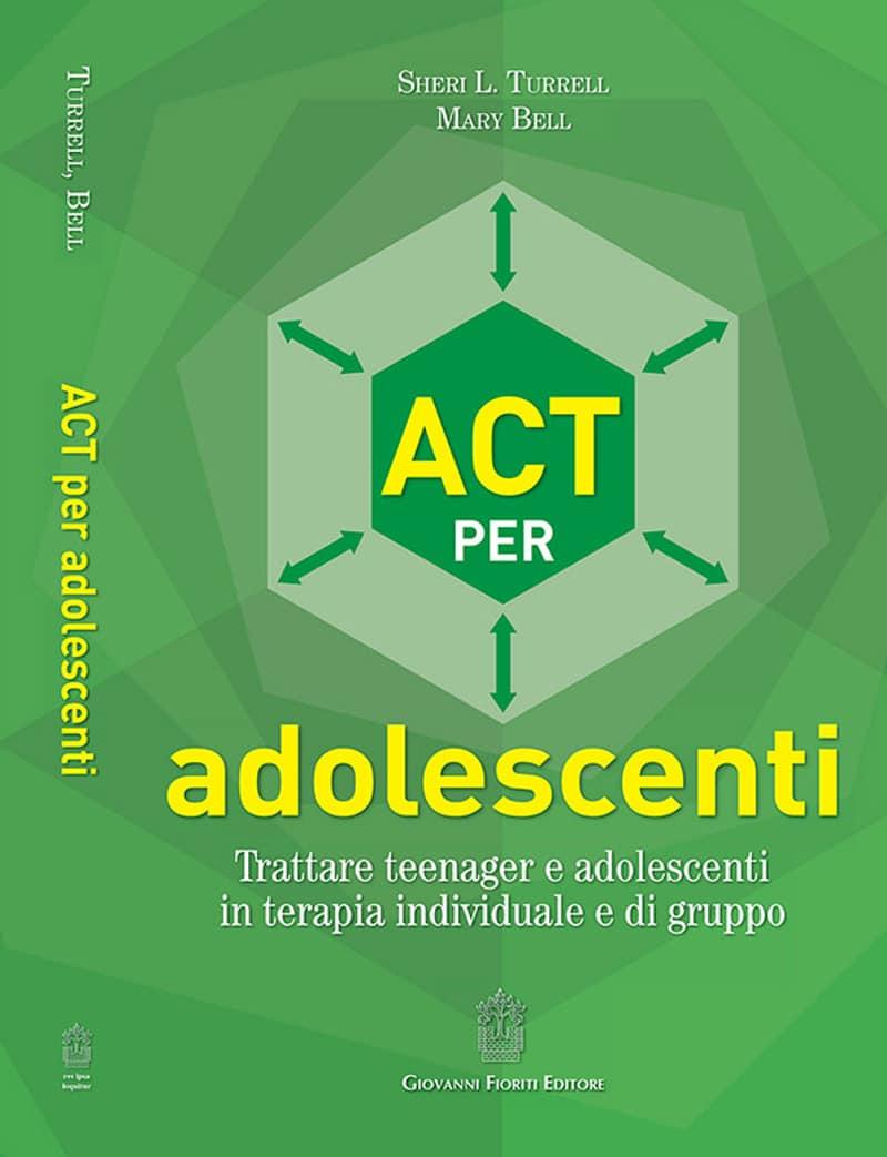 ACT per adolescenti. Trattare teenager e adolescenti in terapia individuale e di gruppo (2019) di Sheri L. Turrell e Mary Bell – Recensione del libro