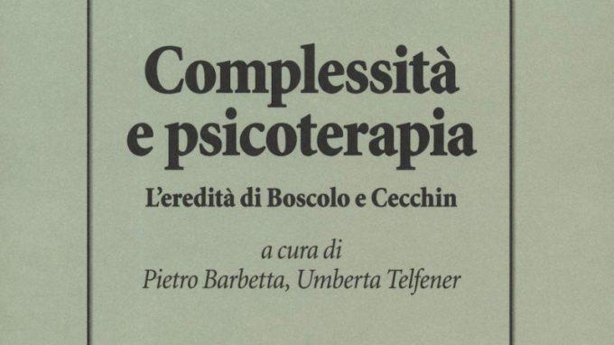 Complessità e psicoterapia. L'eredità di Boscolo e Cecchin (2019) a cura di Pietro Barbetta e Umberta Telfener – Recensione del libro