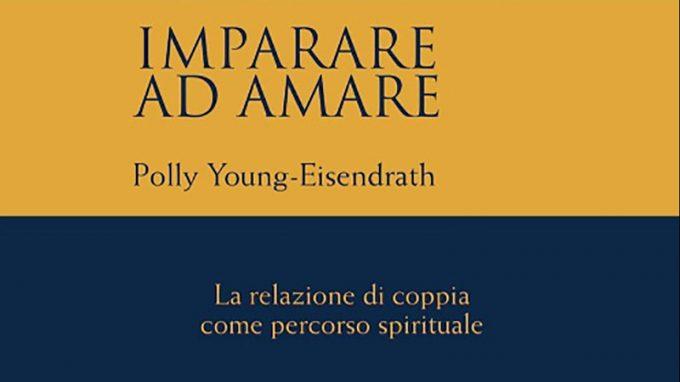 Imparare ad amare. La relazione di coppia come percorso spirituale (2020) di Polly Young-Eisendrath – Recensione del libro