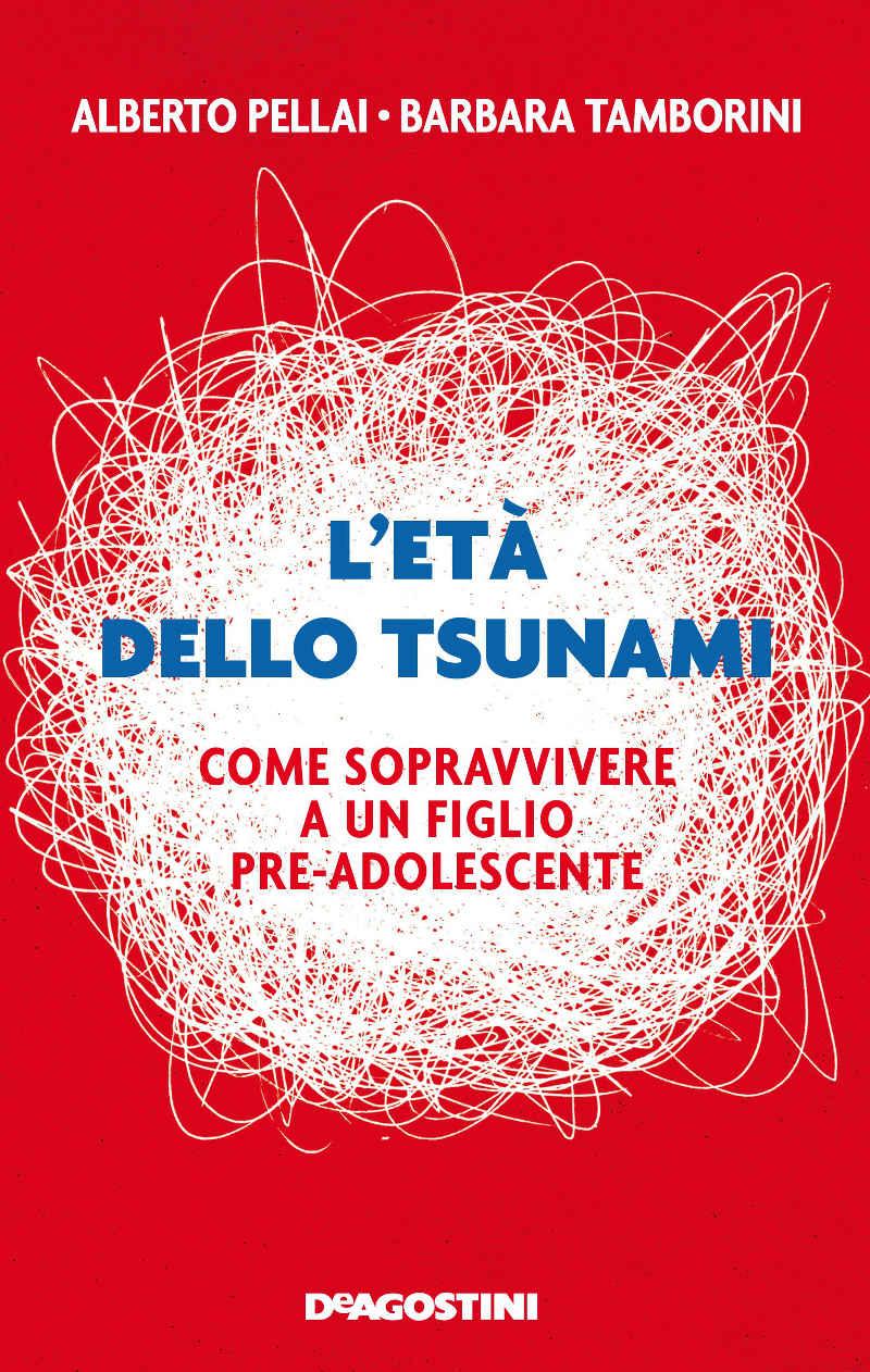 L'età dello tsunami. Come sopravvivere a un figlio pre-adolescente (2017) di Alberto Pellai e Barbara Tamborini – Recensione del libro