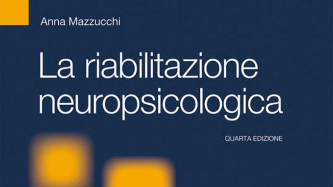 La Riabilitazione Neuropsicologica. Premesse teoriche e applicazioni cliniche – Recensione del libro