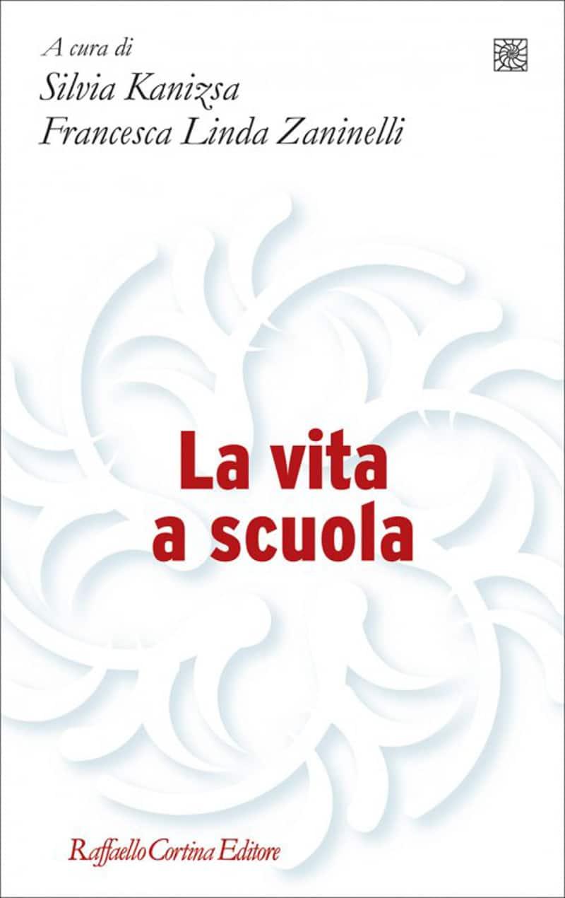 La vita a scuola (2020) a cura di Silvia Kanizsa e Francesca Linda Zaninelli – Recensione del libro
