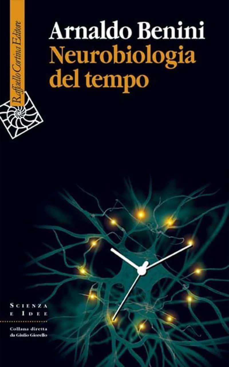Neurobiologia del tempo (2020) di Arnaldo Benini – Recensione del libro