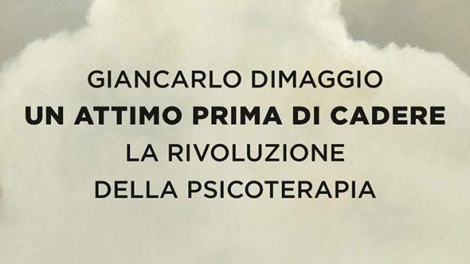 Un attimo prima di cadere. La rivoluzione della psicoterapia (2020) di Giancarlo Dimaggio – Recensione del libro