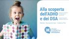Alla scoperta dell'ADHD (Disturbo da Deficit di Attenzione e Iperattività) e dei DSA (Disturbi Specifici dell'Apprendimento)  – VIDEO