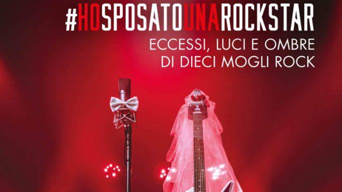 Ho sposato una rockstar: eccessi, luci e ombre di dieci mogli rock (2020) di Francesca Cavalli – Recensione del libro
