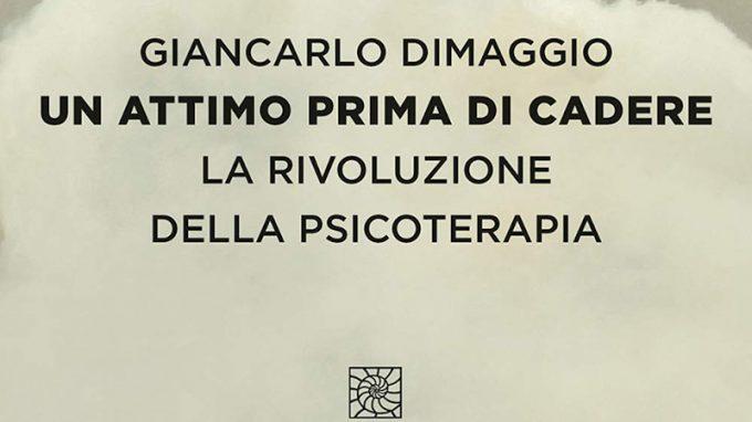 Un attimo prima di cadere. La rivoluzione in psicoterapia (2020) di G. Dimaggio – Recensione