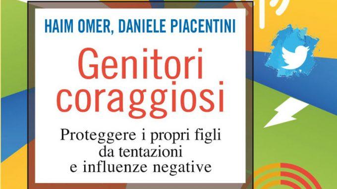 Genitori Coraggiosi. Proteggere i propri figli da tentazioni e influenze negative (2020) di Haim Omer e Daniele Piacentini