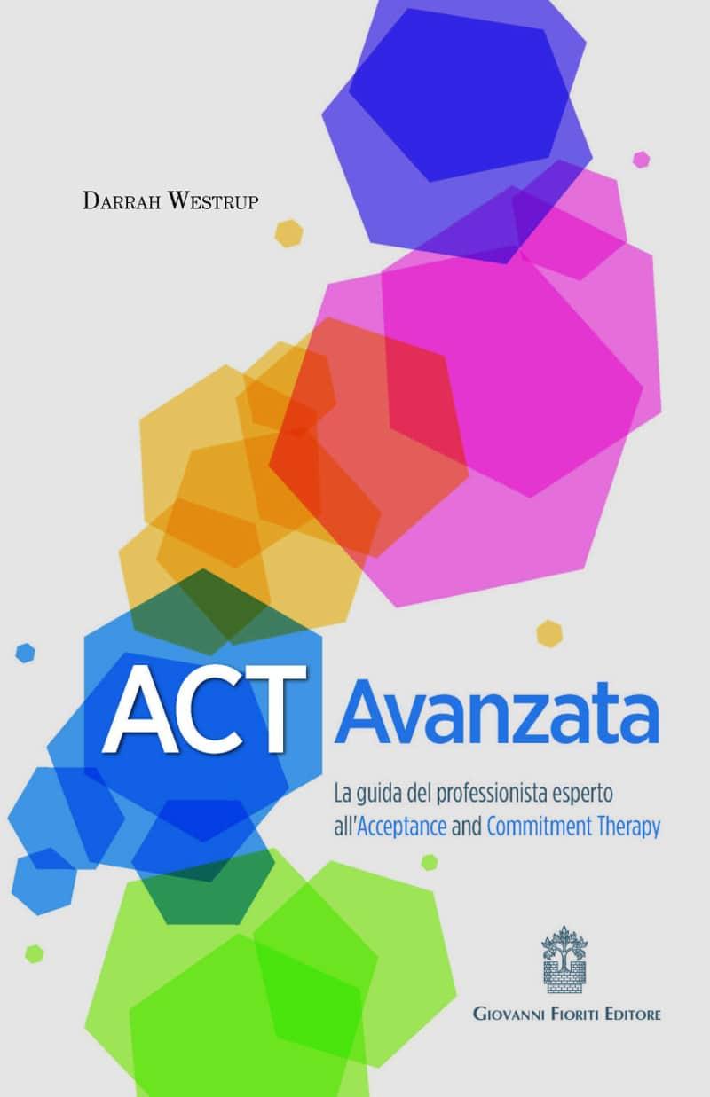 ACT Avanzata. La guida del professionista esperto all'Acceptance and Commitment Therapy (2020) di Darrah Westrup – Recensione
