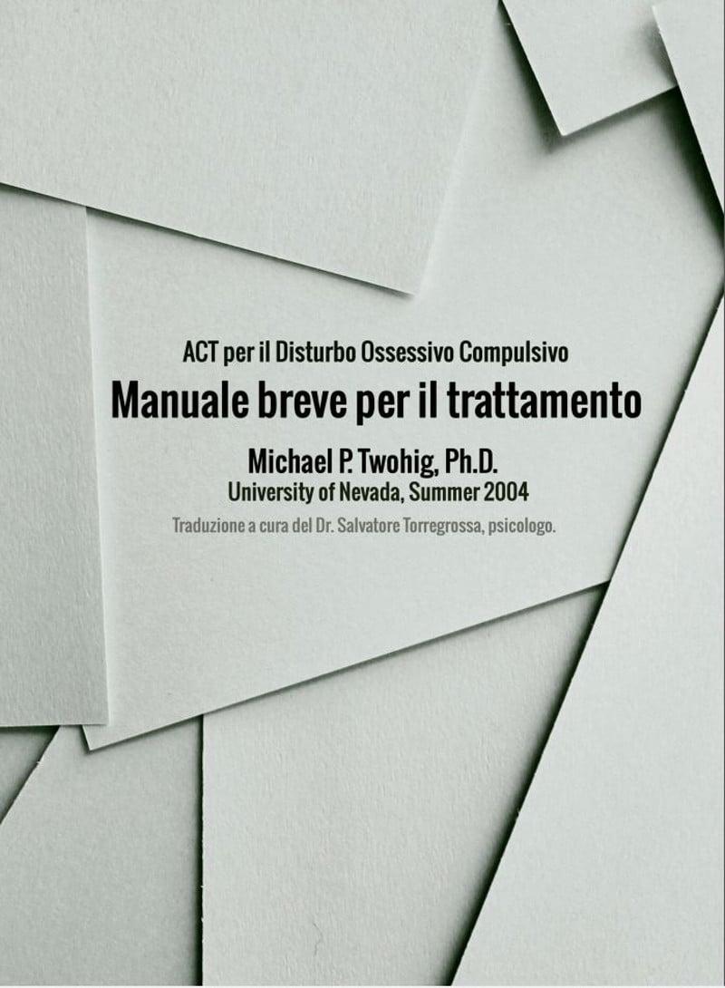 ACT per il Disturbo Ossessivo Compulsivo. Manuale breve per il trattamento (2004) di M.P. Twohig – Recensione