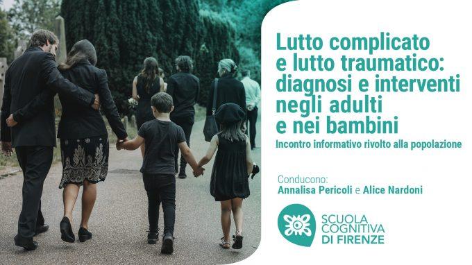 Lutto complicato e lutto traumatico: diagnosi e interventi negli adulti e nei bambini – Video dal Webinar tenuto da Scuola Cognitiva Firenze