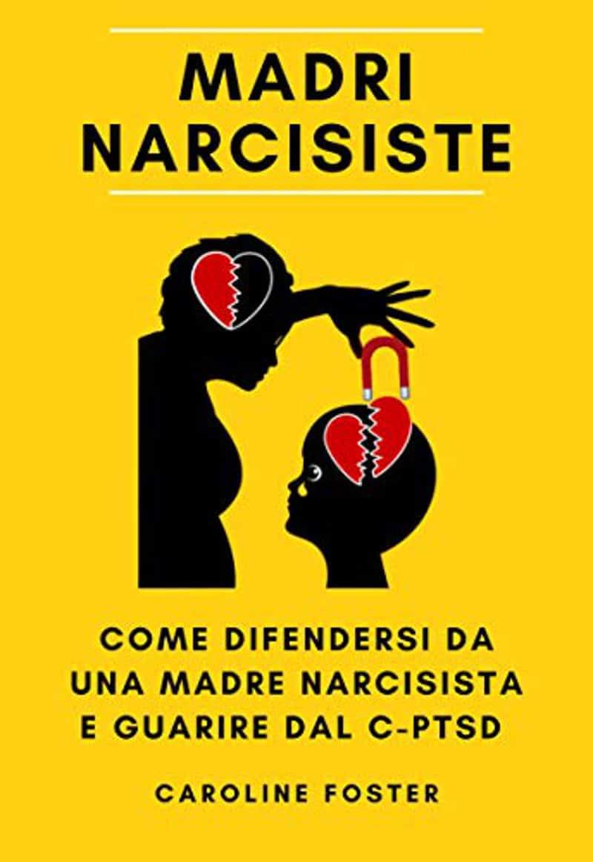Madri narcisiste: come difendersi da una madre narcisista e guarire dal C-PTSD (2020) – Recensione