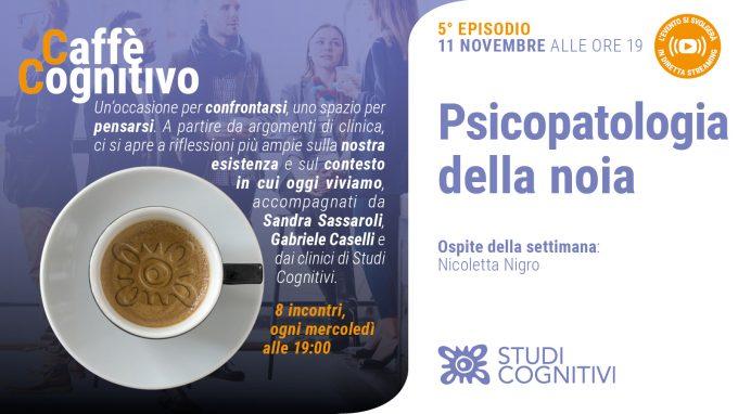 Psicopatologia della noia – Il quinto episodio di Caffè Cognitivo