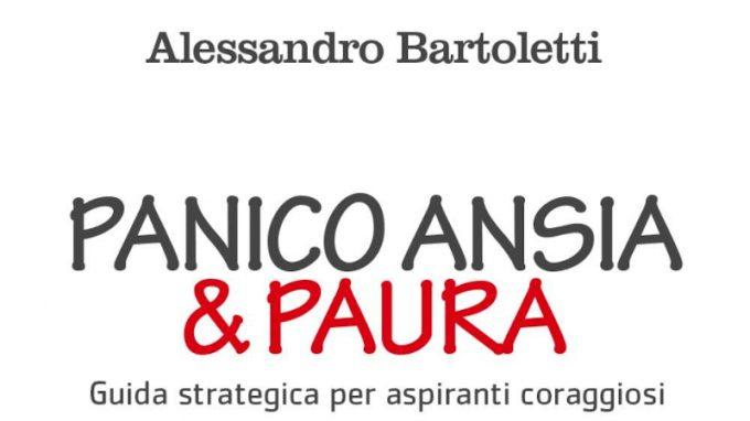 Panico, Ansia & Paura. Guida strategica per aspiranti coraggiosi (2021) di Alessandro Bartoletti – Recensione del libro