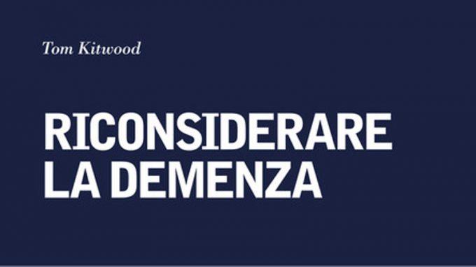 Riconsiderare la demenza (2015) di T. Kitwood – Recensione