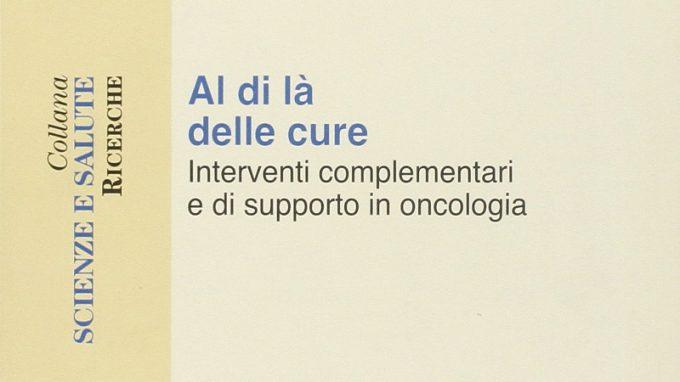 Al di là delle cure. Interventi complementari e di supporto in oncologia (2011) di P. Pantaleo – Recensione del libro