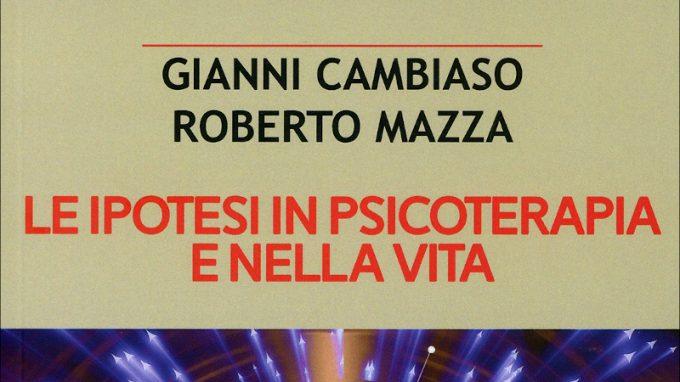 Le ipotesi in psicoterapia e nella vita (2020) di G. Cambiaso e R. Mazza – Recensione del libro