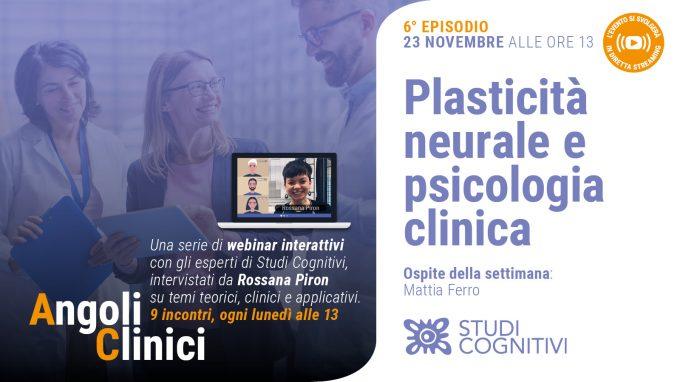 Plasticità Neurale e Psicologia Clinica – Il sesto episodio di Angoli Clinici