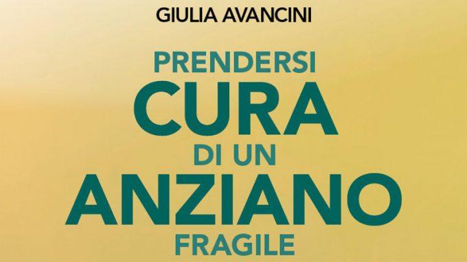 Prendersi cura di un anziano fragile. Guida pratica per il caregiver familiare (2020) di Giulia Avancini – Recensione del libro