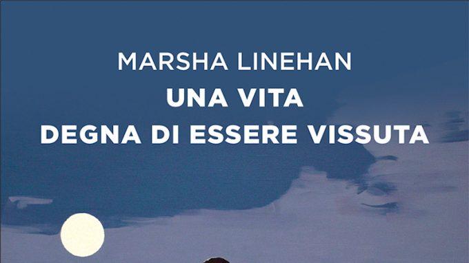 Una vita degna di essere vissuta (2021) di Marsha Linehan – Recensione del libro