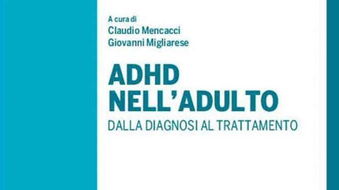 ADHD nell'adulto. Dalla diagnosi al trattamento (2021) A cura di Claudio Mencacci e Giovanni Migliarese – Recensione del libro