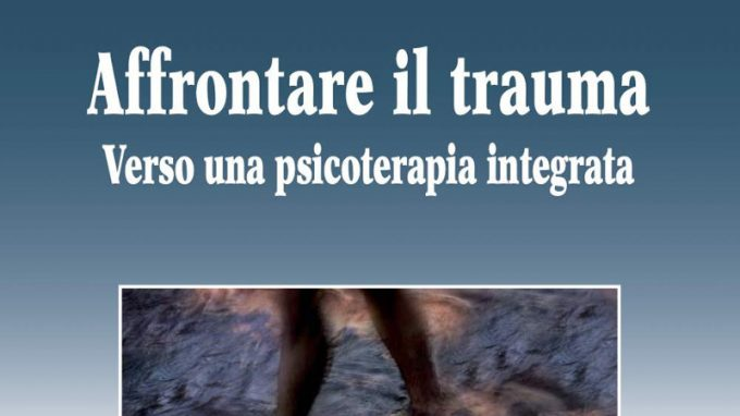 Affrontare il trauma. Verso una psicoterapia integrata (2021) a cura di Giancarlo Dimaggio – Recensione del libro