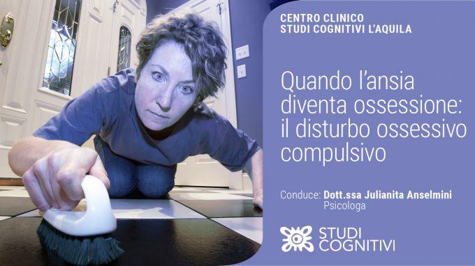Quando l'ansia diventa ossessione: il disturbo ossessivo-compulsivo – VIDEO del Webinar organizzato da Studi Cognitivi L'Aquila