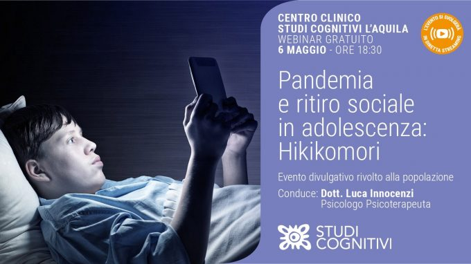 Pandemia e ritiro sociale in adolescenza: hikikomori – VIDEO dal webinar di Studi Cognitivi L'Aquila