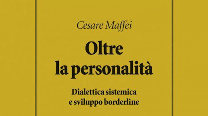 Oltre la personalità: dialettica sistemica e sviluppo borderline (2021) di Cesare Maffei – Recensione del libro