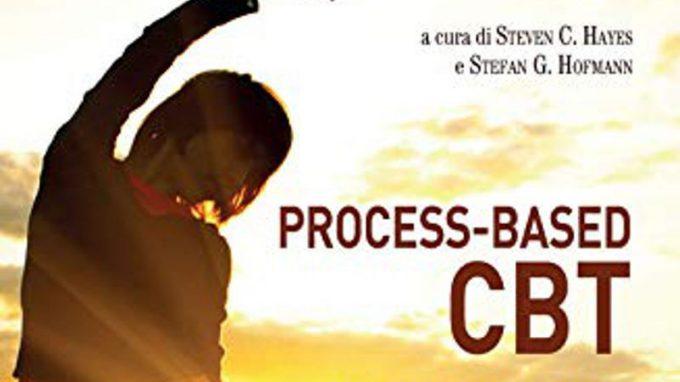 """Recensione di """"Process-based CBT. I processi e le competenze di base della terapia cognitivo-comportamentale"""" di Steven Hayes e Stefan Hofmann (2020)"""