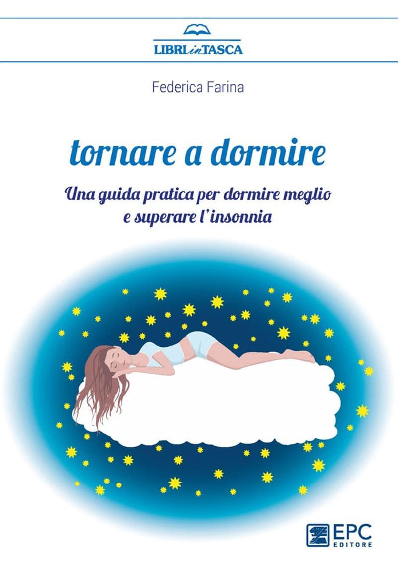 Tornare a dormire. Una guida pratica per dormire meglio e superare l'insonnia (2021) di Federica Farina