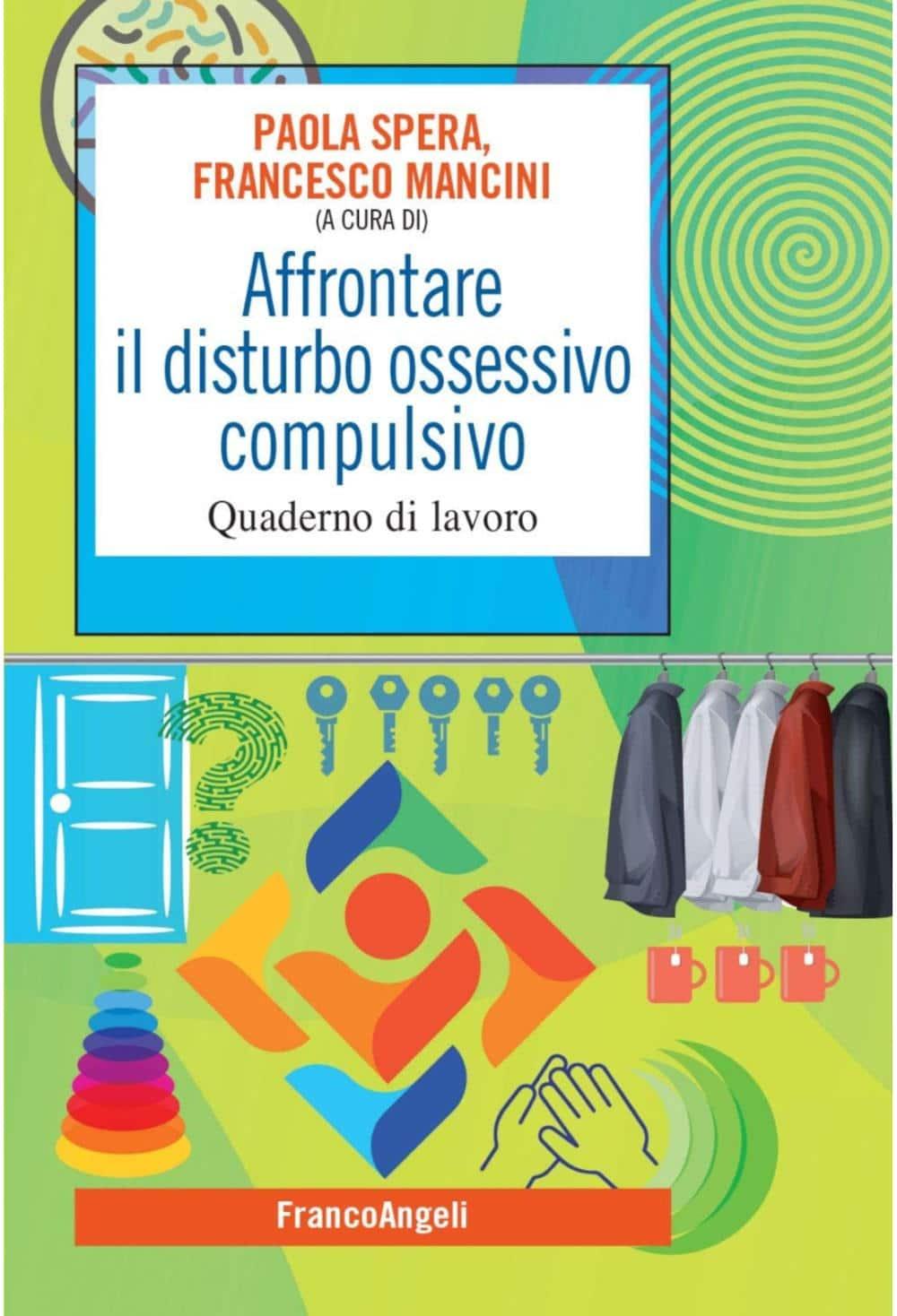 Affrontare il disturbo ossessivo compulsivo. Quaderno di lavoro (2021) di Paola Spera e Francesco Mancini – Recensione del libro