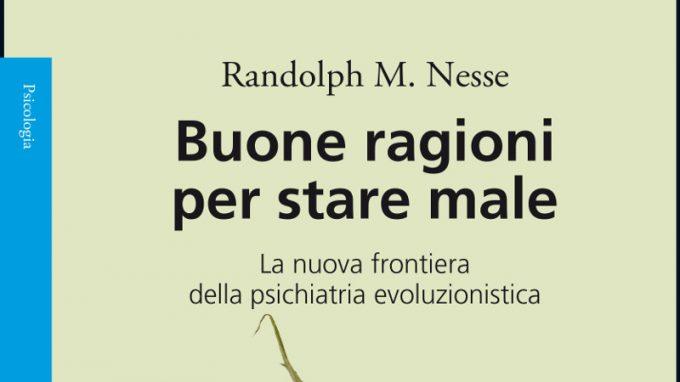 Buone ragioni per stare male. La nuova frontiera della psichiatria evoluzionistica (2020) di Randolph M. Nesse – Recensione