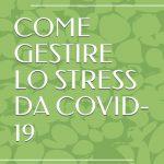 Come gestire lo stress da Covid 19 2021 di Laura Pisciotto Recensione Featured