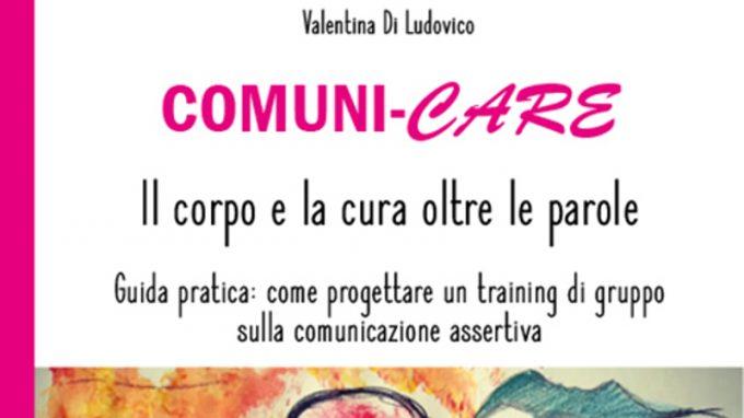 Comuni-CARE, il corpo e la cura oltre le parole (2021) di Valentina Di Ludovico – Recensione del libro