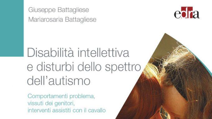 Disabilità intellettiva e disturbi dello spettro dell'autismo (2021) di Giuseppe e Mariarosaria Battagliese – Recensione