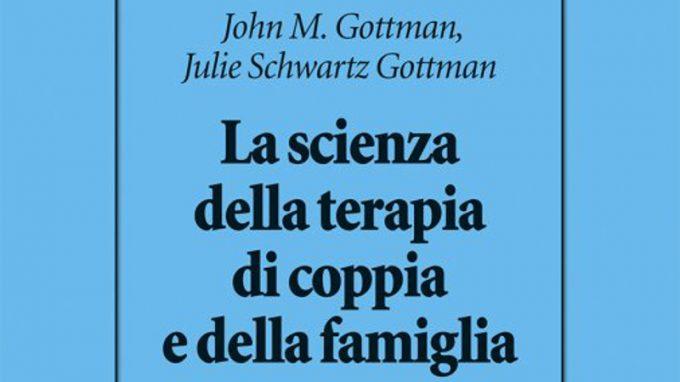 La Scienza della terapia di coppia e della famiglia (2021) di John e Julie Gottman – Recensione del libro