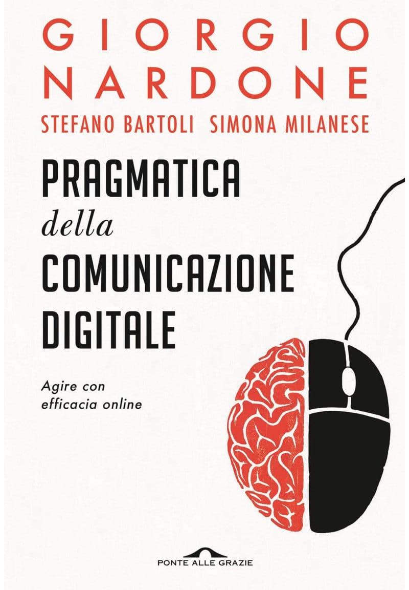 La pragmatica della comunicazione digitale. Agire con efficacia online (2020) di Giorgio Nardone, Stefano Bartoli e Simona Milanese – Recensione del libro