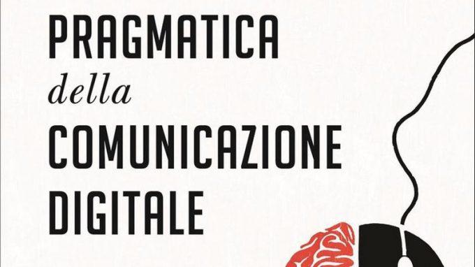 Pragmatica della comunicazione digitale (2020) di Giorgio Nardone, Simona Milanese e Stefano Bartoli – Recensione del libro