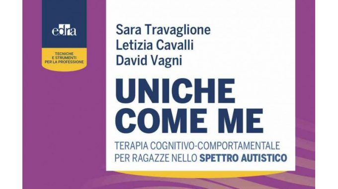 Uniche come me. Terapia cognitivo-comportamentale per ragazze nello spettro autistico (2021) di Sara Travaglione, Letizia Cavalli e David Vagni – Recensione