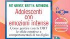 Adolescenti con emozioni intense: come gestire con la DBT le sfide emotive e comportamentali di tuo figlio (2021) di Britt H. Rathbone – Recensione del libro