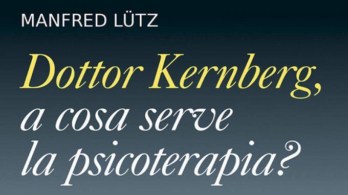 Dottor Kernberg, a cosa serve la psicoterapia? (2021) di Manfred Lutz