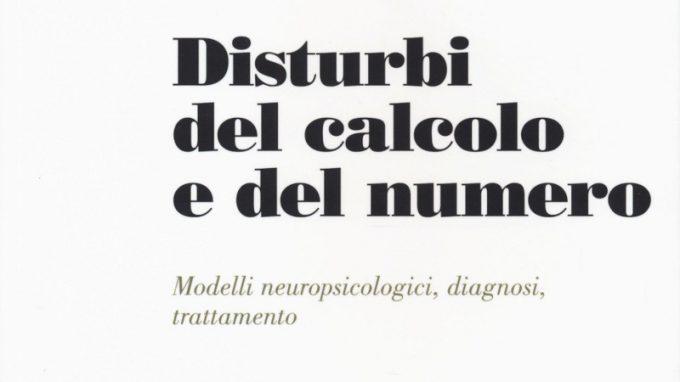 I Disturbi del calcolo e del numero: modelli neuropsicologici, diagnosi, trattamento (2017) a cura di A. Biancardi, E. Mariani e M. Pieretti – Recensione del libro