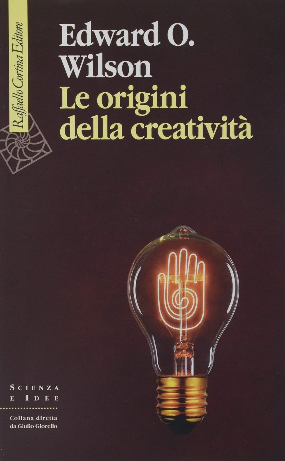 Le origini della creatività (2018) di Edward O. Wilson – Recensione del libro